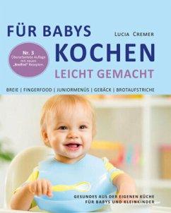 Für Babys kochen - leicht gemacht - Cremer, Lucia