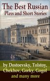 The Best Russian Plays and Short Stories by Dostoevsky, Tolstoy, Chekhov, Gorky, Gogol and many more (eBook, ePUB)