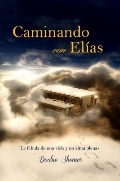 Caminando con Elías: La fábula de una vida y un alma plenas (eBook, ePUB) - Shemer, Doobie