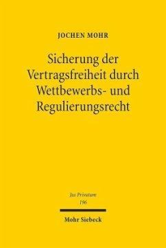 Sicherung der Vertragsfreiheit durch Wettbewerbs- und Regulierungsrecht - Mohr, Jochen