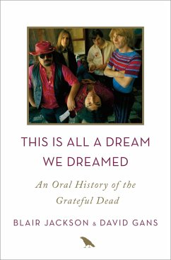 This Is All a Dream We Dreamed: An Oral History of the Grateful Dead - Jackson, Blair; Gans, David