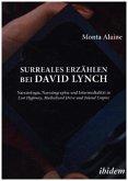 Surreales Erzählen bei David Lynch. Narratologie, Narratographie und Intermedialität in Lost Highway, Mulholland Drive und Inland Empire