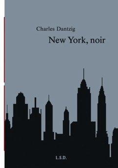 New York, noir - Dantzig, Charles