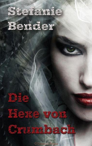 Die Hexe von Crumbach - Bender, Stefanie