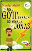 Und Gott sprach: Es werde Jonas (eBook, ePUB)