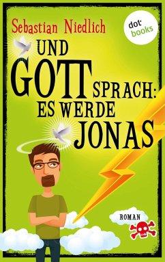 Und Gott sprach: Es werde Jonas (eBook, ePUB) - Niedlich, Sebastian