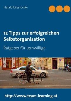 12 Tipps zur erfolgreichen Selbstorganisation (eBook, ePUB) - Mizerovsky, Harald