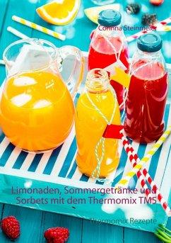 Limonaden, Sommergetränke und Sorbets mit dem Thermomix TM5 (eBook, ePUB) - Steinmeier, Corinna