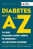 Diabetes de la A A La Z (Diabetes A to Z): Lo Que Necesita Saber Sobre La Diabetes a En Terminos Simples (What You Need to Know about Diabetes a Simpl