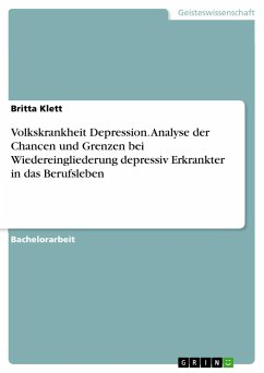 Volkskrankheit Depression. Analyse der Chancen und Grenzen bei Wiedereingliederung depressiv Erkrankter in das Berufsleben
