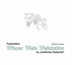 Faszination Winzer, Wein, Weinkultur im ´´Liebl...