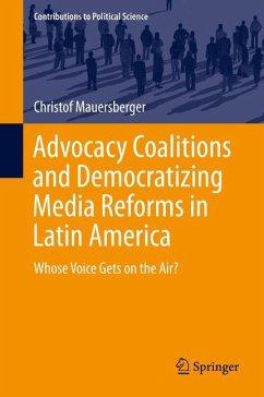 Advocacy Coalitions and Democratizing Media Reforms in Latin America - Mauersberger, Christof