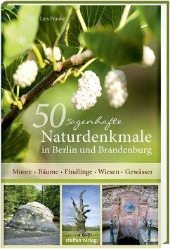 50 sagenhafte Naturdenkmale in Berlin und Brandenburg - Franke, Lars