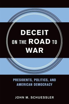 Deceit on the Road to War: Presidents, Politics, and American Democracy