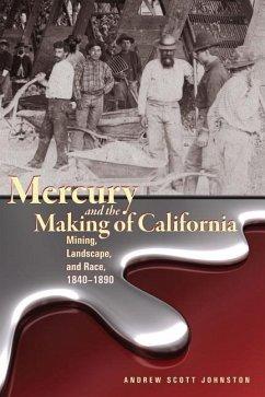 Mercury and the Making of California - Johnston, Andrew Scott