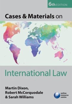 Cases & Materials on International Law - Dixon, Martin (Professor of the Law of Real Property and Fellow of Q; McCorquodale, Robert (Director, British Institute of International a; Williams, Sarah (Associate Professor, University of New South Wales,