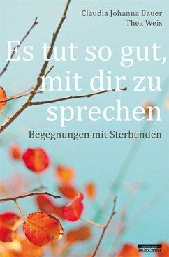 Es tut so gut, mit dir zu sprechen (eBook, ePUB) - Bauer, Claudia Johanna; Weis, Thea