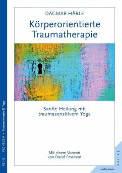 Körperorientierte Traumatherapie (eBook, PDF) - Härle, Dagmar