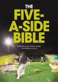The Five-A-Side Bible: Inside the World of Tasty Tackles and Terrible Touches
