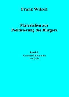 Materialien zur Politisierung des Bürgers, Band 2: Kommunikation unter Verdacht - Witsch, Franz