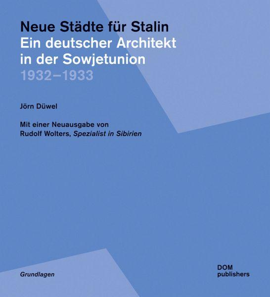 Neue Städte für Stalin. Ein deutscher Architekt in der Sowjetunion 1932¿-¿1933 - Düwel, Jörn