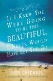 If I Knew You Were Going To Be This Beautiful, I Never Would Have Let You Go (eBook, ePUB)