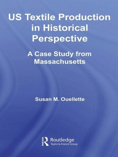 US Textile Production in Historical Perspective (eBook, PDF) - Ouellette, Susan