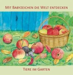 Mit Babyzeichen die Welt entdecken: Tiere im Garten - König, Vivian