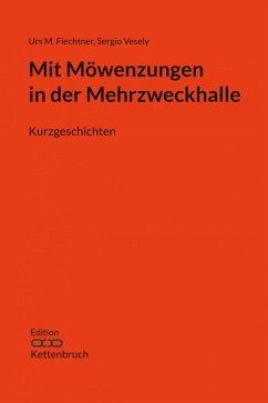 Mit Möwenzungen in der Mehrzweckhalle (eBook, ePUB) - Gräbner, Cornelia; Vesely, Sergio; Fiechtner, Urs M.