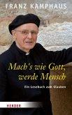 Mach´s wie Gott, werde Mensch (eBook, ePUB)