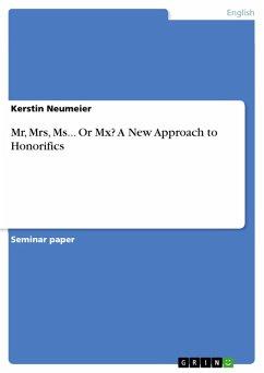 Mr, Mrs, Ms... Or Mx? A New Approach to Honorifics (eBook, PDF)
