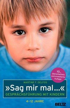 »Sag mir mal ...« Gesprächsführung mit Kindern (4 - 12 Jahre) (eBook, PDF) - Delfos, Martine F.