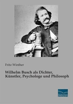 Wilhelm Busch als Dichter, Künstler, Psychologe und Philosoph - Winther, Fritz