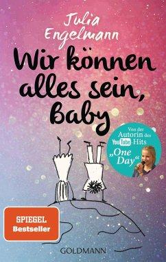 Wir können alles sein, Baby - Engelmann, Julia
