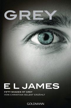 Grey - Fifty Shades of Grey von Christian selbst erzählt / Grey Bd.1 - James, E L