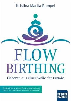 FlowBirthing - Geboren aus einer Welle der Freude (eBook, ePUB) - Rumpel, Kristina Marita