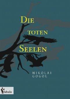Die toten Seelen - Gogol, Nikolai Wassiljewitsch