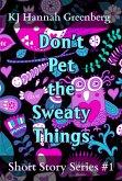 Don't Pet the Sweaty Things (KJ Hannah Greenberg Short Story Series, #1) (eBook, ePUB)