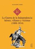 La Guerra de la Independencia: héroes, villanos y víctimas (1808-1814) (eBook, PDF)