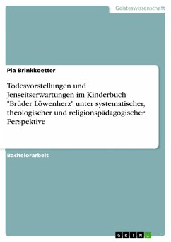 """Todesvorstellungen und Jenseitserwartungen im Kinderbuch """"Brüder Löwenherz"""" unter systematischer, theologischer und religionspädagogischer Perspektive (eBook, ePUB)"""
