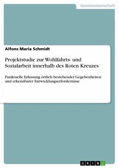 Projektstudie zur Wohlfahrts- und Sozialarbeit innerhalb des Roten Kreuzes (eBook, ePUB) - Schmidt, Alfons Maria