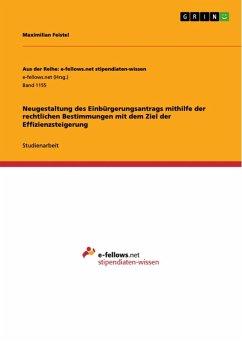 Neugestaltung des Einbürgerungsantrags mithilfe der rechtlichen Bestimmungen mit dem Ziel der Effizienzsteigerung (eBook, ePUB)
