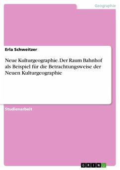 Neue Kulturgeographie. Der Raum Bahnhof als Beispiel für die Betrachtungsweise der Neuen Kulturgeographie (eBook, PDF)
