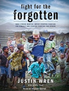 Fight for the Forgotten: How a Mixed Martial Artist Stopped Fighting for Himself and Started Fighting for Others - Hunt, Loretta; Wren, Justin