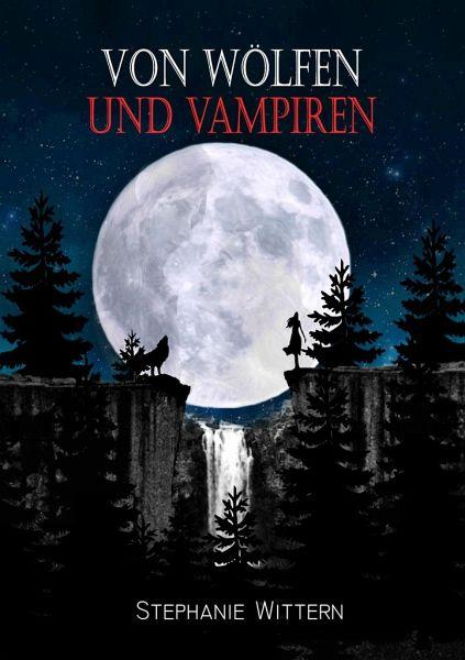 Von Wölfen und Vampiren - Wittern, Stephanie