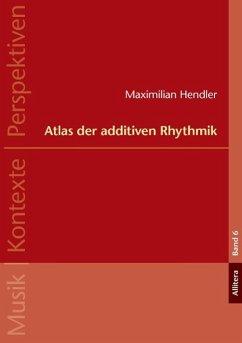 Atlas der additiven Rhythmik - Hendler, Maximilian