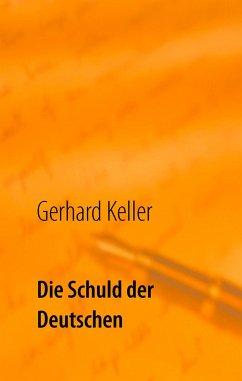 Die Schuld der Deutschen - Keller, Gerhard