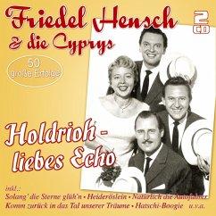 Holdrioh-Liebes Echo-50 Große Erfolge - Hensch,Friedel & Die Cyprys