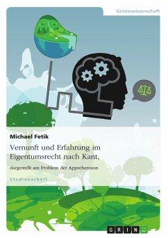 Vernunft und Erfahrung im Eigentumsrecht nach Kant, dargestellt am Problem der Apprehension (eBook, PDF)