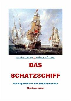 Das Schatzschiff - Auf Kaperfahrt in der Karibischen See (eBook, ePUB) - Höfling, Helmut